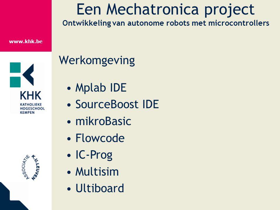 www.khk.be Een Mechatronica project Ontwikkeling van autonome robots met microcontrollers Werkomgeving Mplab IDE SourceBoost IDE mikroBasic Flowcode I