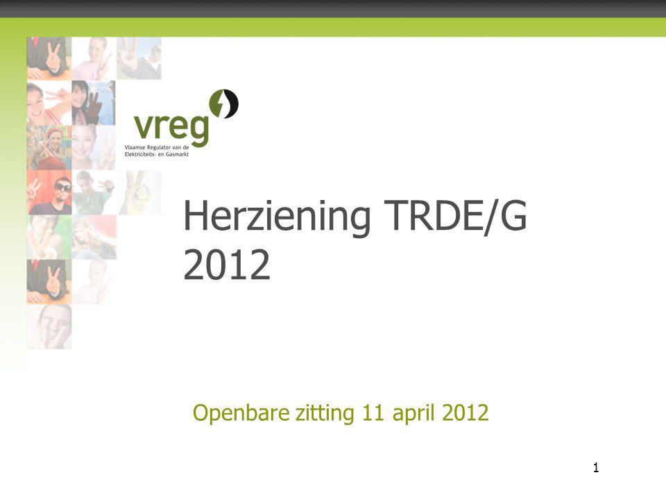 Vlaamse Regulator van de Elektriciteits- en Gasmarkt 1 Openbare zitting 11 april 2012 Herziening TRDE/G 2012