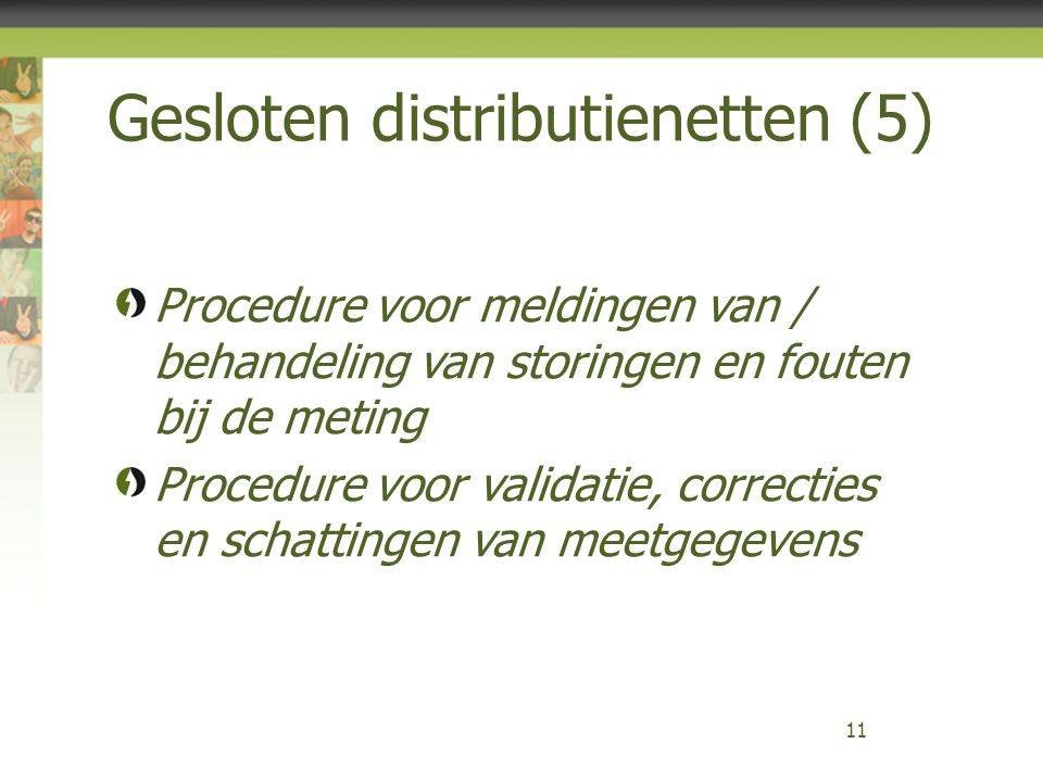 Gesloten distributienetten (5) 11 Procedure voor meldingen van / behandeling van storingen en fouten bij de meting Procedure voor validatie, correcties en schattingen van meetgegevens