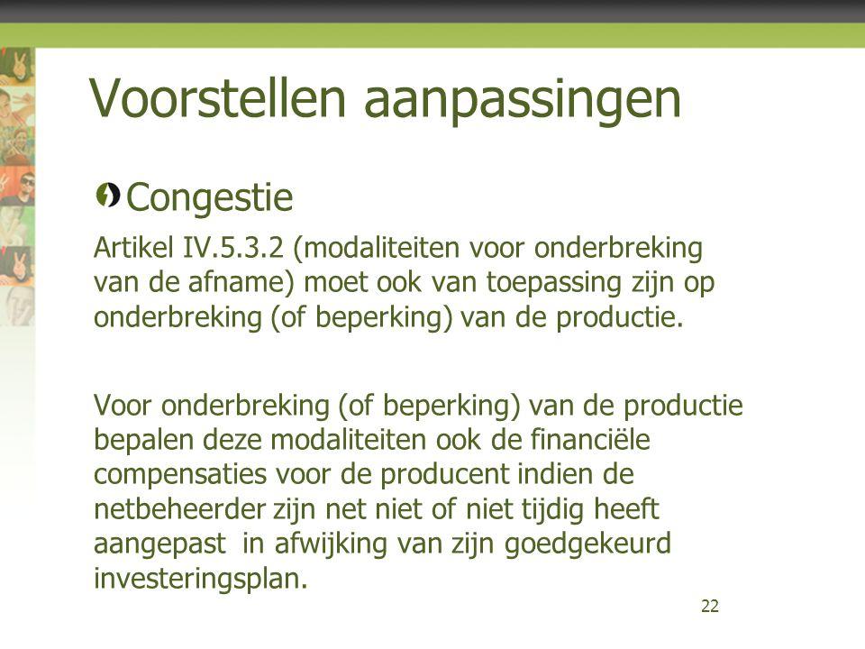 Voorstellen aanpassingen Congestie Artikel IV.5.3.2 (modaliteiten voor onderbreking van de afname) moet ook van toepassing zijn op onderbreking (of beperking) van de productie.