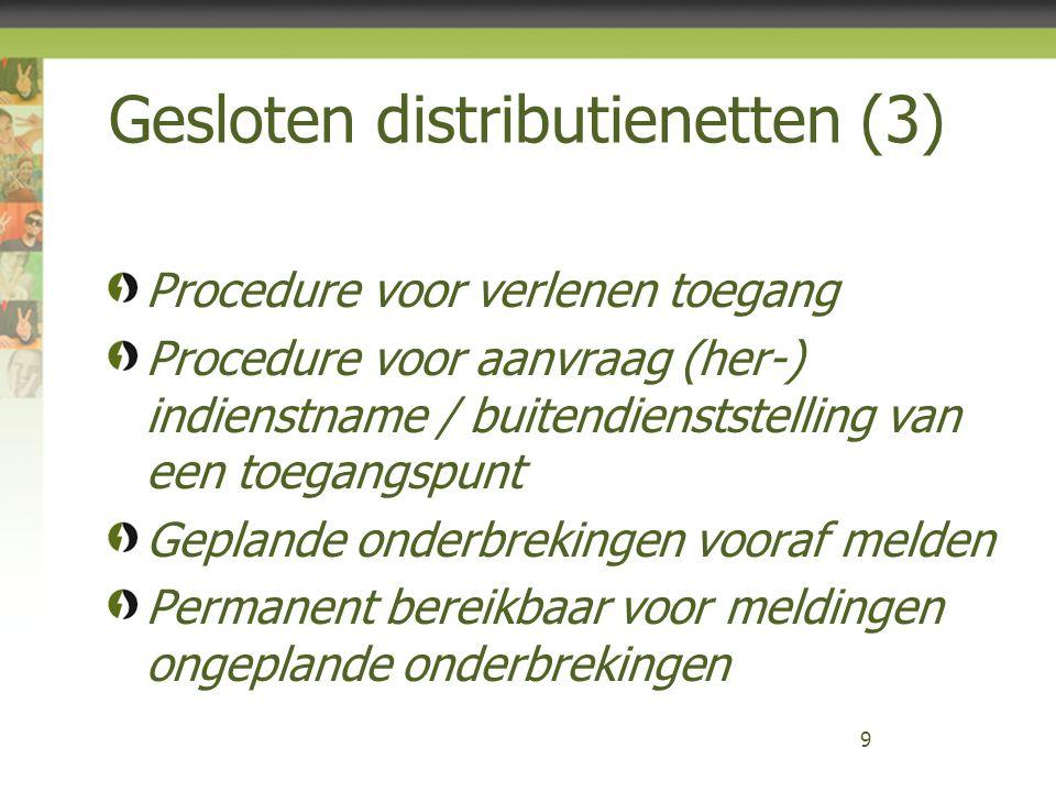 Gesloten distributienetten (4) 10 Metingen: –Injectie: gemeten verbruiksprofiel (op afstand) –Afname: synthetisch- (gepubliceerde SLP's) of gemeten verbruiksprofiel –Nauwkeurigheid meetinrichting zelfde eisen als voor het distributienet –Configuratie van meettoestellen mogelijk: –Elektriciteit: voor injectie en afname –Gas: voor afname