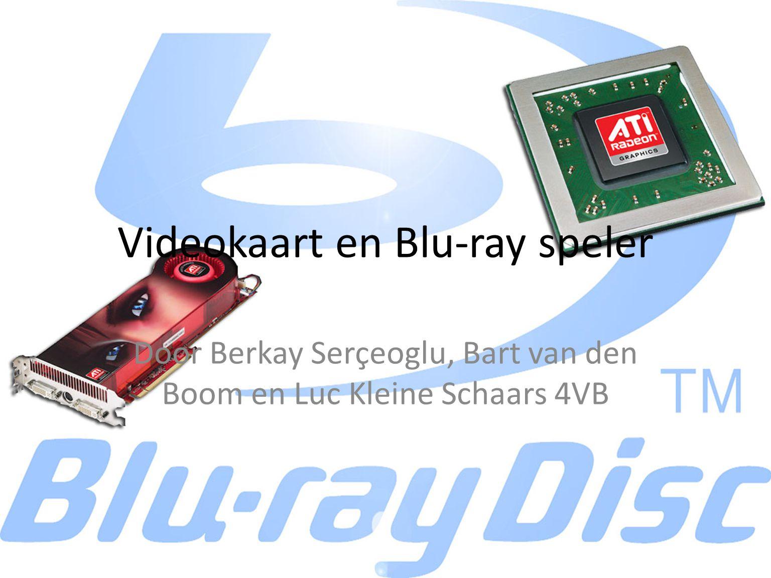 Videokaart en Blu-ray speler Door Berkay Serçeoglu, Bart van den Boom en Luc Kleine Schaars 4VB