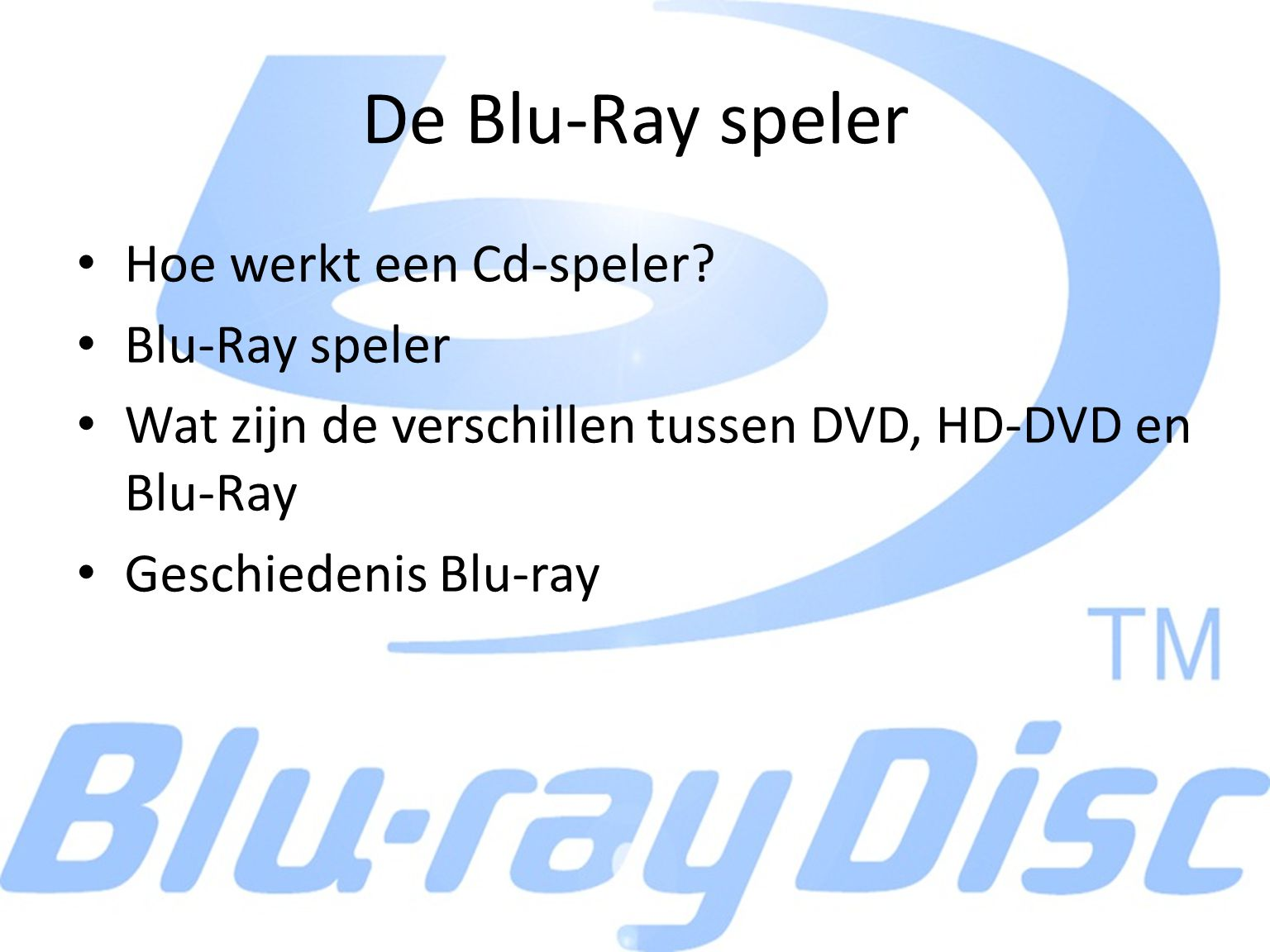 De Blu-Ray speler Hoe werkt een Cd-speler? Blu-Ray speler Wat zijn de verschillen tussen DVD, HD-DVD en Blu-Ray Geschiedenis Blu-ray
