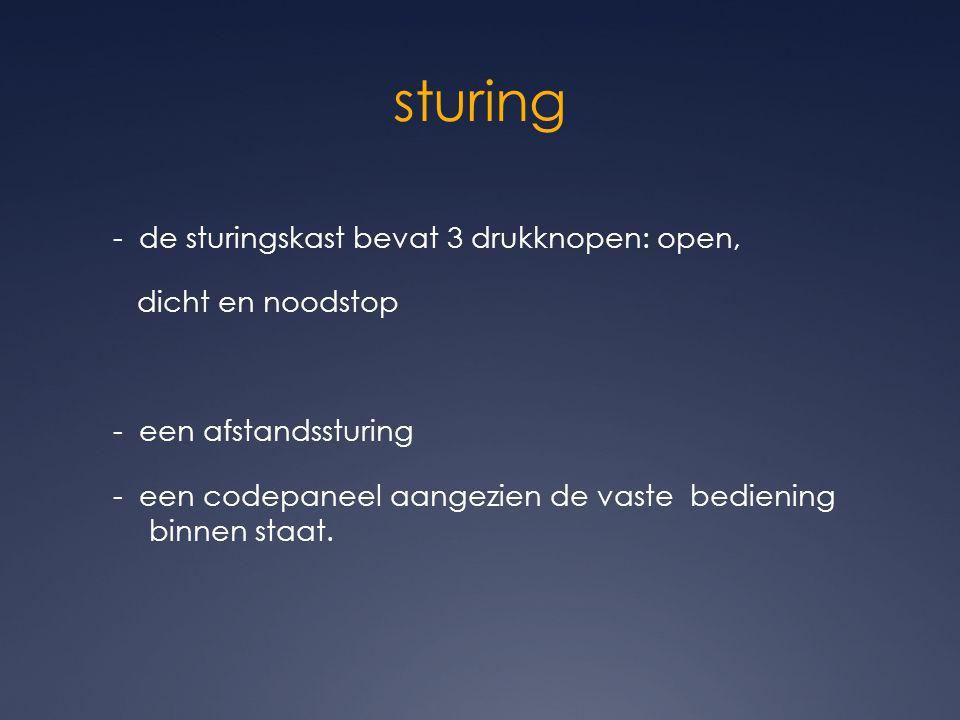 sturing - de sturingskast bevat 3 drukknopen: open, dicht en noodstop - een afstandssturing - een codepaneel aangezien de vaste bediening binnen staat.