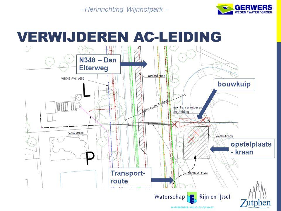 VERWIJDEREN AC-LEIDING - Herinrichting Wijnhofpark - bouwkuip Transport- route opstelplaats - kraan N348 – Den Elterweg