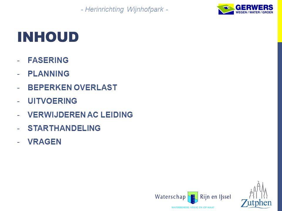 INHOUD -FASERING -PLANNING -BEPERKEN OVERLAST -UITVOERING -VERWIJDEREN AC LEIDING -STARTHANDELING -VRAGEN - Herinrichting Wijnhofpark -