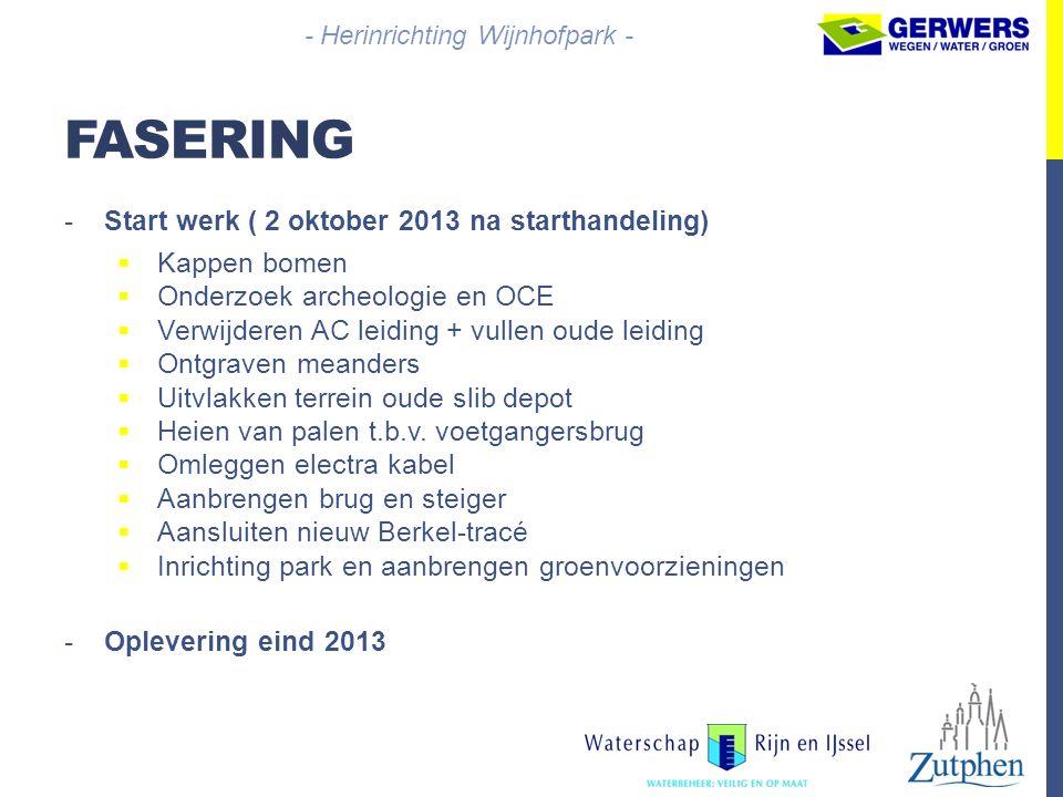 FASERING -Start werk ( 2 oktober 2013 na starthandeling)  Kappen bomen  Onderzoek archeologie en OCE  Verwijderen AC leiding + vullen oude leiding
