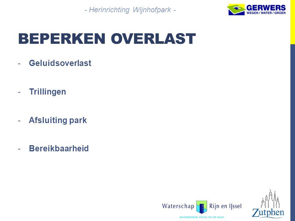 BEPERKEN OVERLAST -Geluidsoverlast -Trillingen -Afsluiting park -Bereikbaarheid - Herinrichting Wijnhofpark -