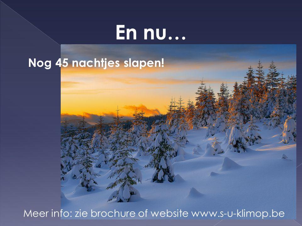 En nu… Nog 45 nachtjes slapen! Meer info: zie brochure of website www.s-u-klimop.be