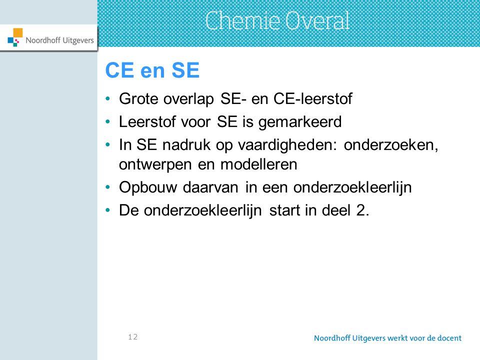12 CE en SE Grote overlap SE- en CE-leerstof Leerstof voor SE is gemarkeerd In SE nadruk op vaardigheden: onderzoeken, ontwerpen en modelleren Opbouw daarvan in een onderzoekleerlijn De onderzoekleerlijn start in deel 2.