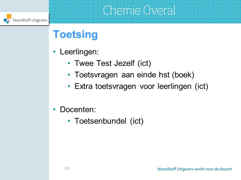 18 Toetsing Leerlingen: Twee Test Jezelf (ict) Toetsvragen aan einde hst (boek) Extra toetsvragen voor leerlingen (ict) Docenten: Toetsenbundel (ict)