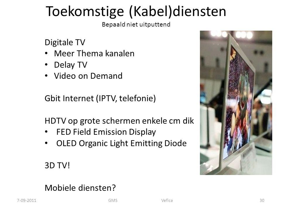 Toekomstige (Kabel)diensten Bepaald niet uitputtend Digitale TV Meer Thema kanalen Delay TV Video on Demand Gbit Internet (IPTV, telefonie) HDTV op grote schermen enkele cm dik FED Field Emission Display OLED Organic Light Emitting Diode 3D TV.