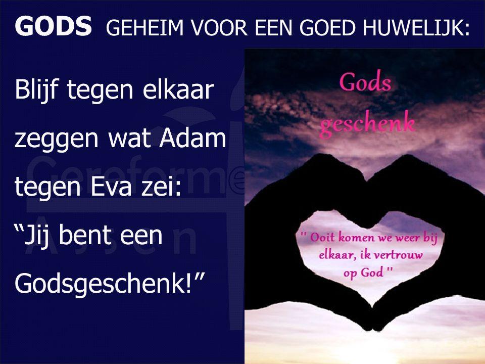 """Blijf tegen elkaar zeggen wat Adam tegen Eva zei: """"Jij bent een Godsgeschenk!"""" GODS GEHEIM VOOR EEN GOED HUWELIJK:"""