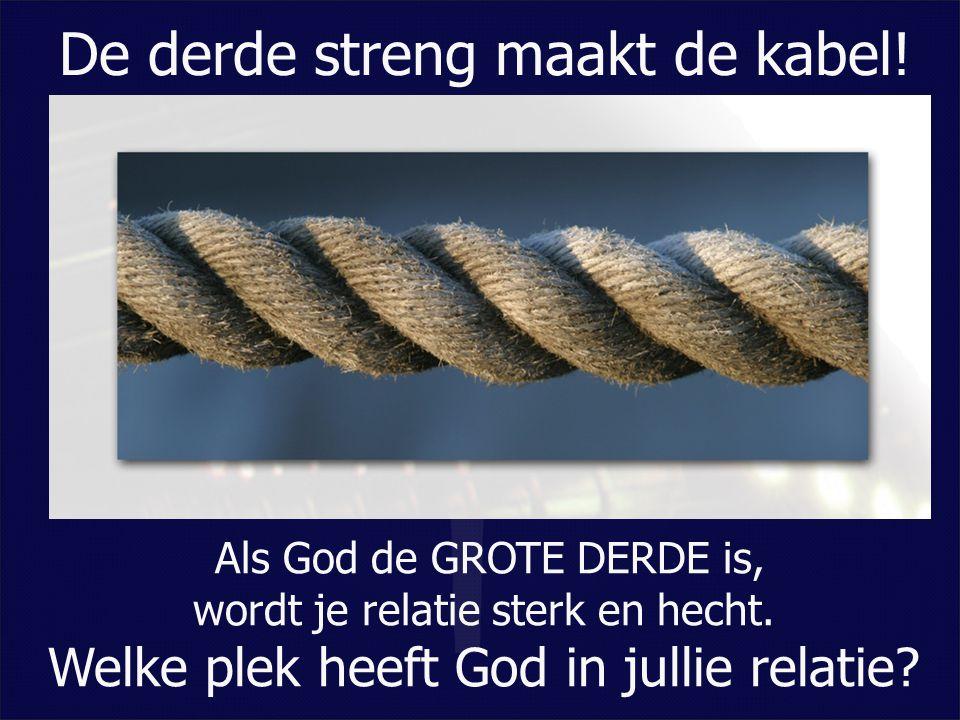 De derde streng maakt de kabel! Als God de GROTE DERDE is, wordt je relatie sterk en hecht. Welke plek heeft God in jullie relatie?