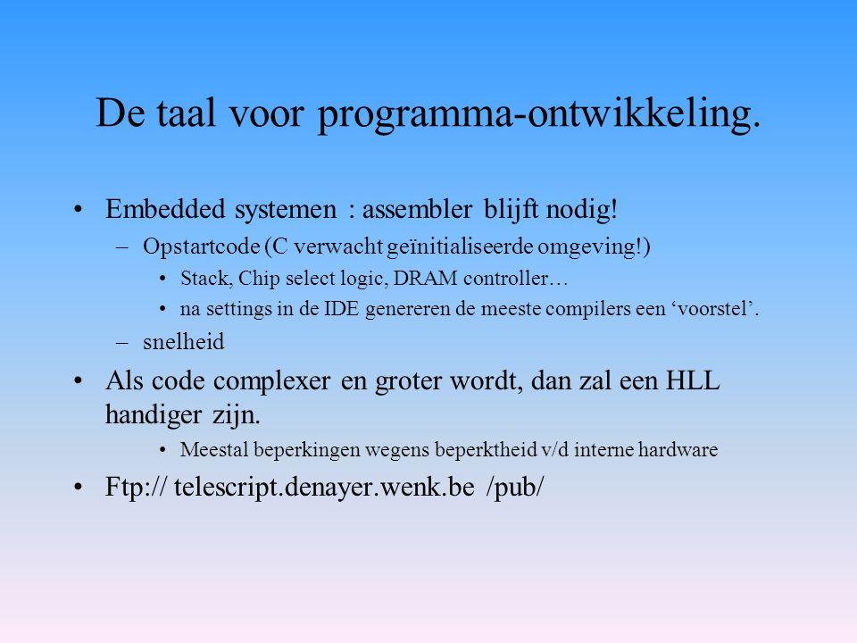 De taal voor programma-ontwikkeling. Embedded systemen : assembler blijft nodig! –Opstartcode (C verwacht geïnitialiseerde omgeving!) Stack, Chip sele