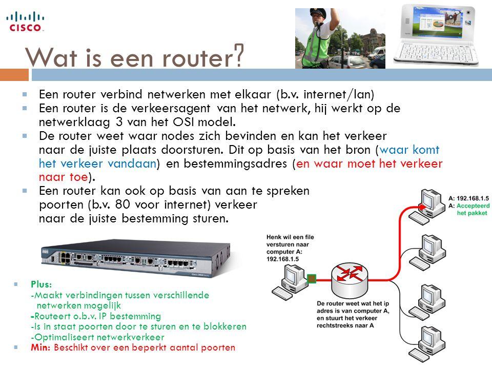 Wat is een router ?  Een router verbind netwerken met elkaar (b.v. internet/lan)  Een router is de verkeersagent van het netwerk, hij werkt op de ne