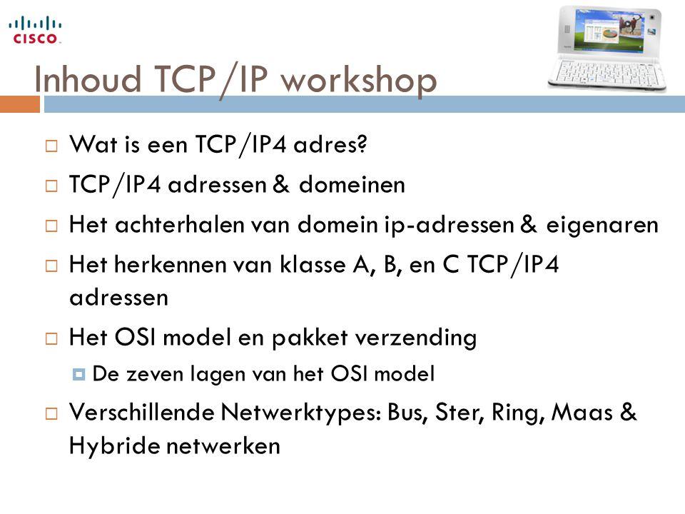 Inhoud TCP/IP workshop  Wat is een TCP/IP4 adres?  TCP/IP4 adressen & domeinen  Het achterhalen van domein ip-adressen & eigenaren  Het herkennen