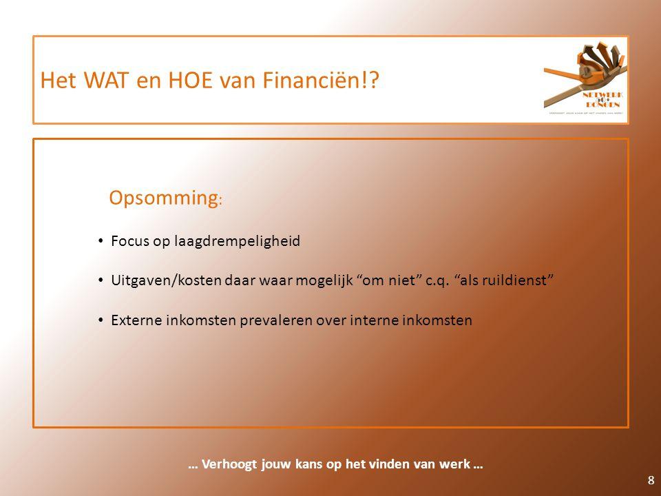 Het WAT en HOE van Financiën!? 8 … Verhoogt jouw kans op het vinden van werk … Opsomming : Focus op laagdrempeligheid Uitgaven/kosten daar waar mogeli