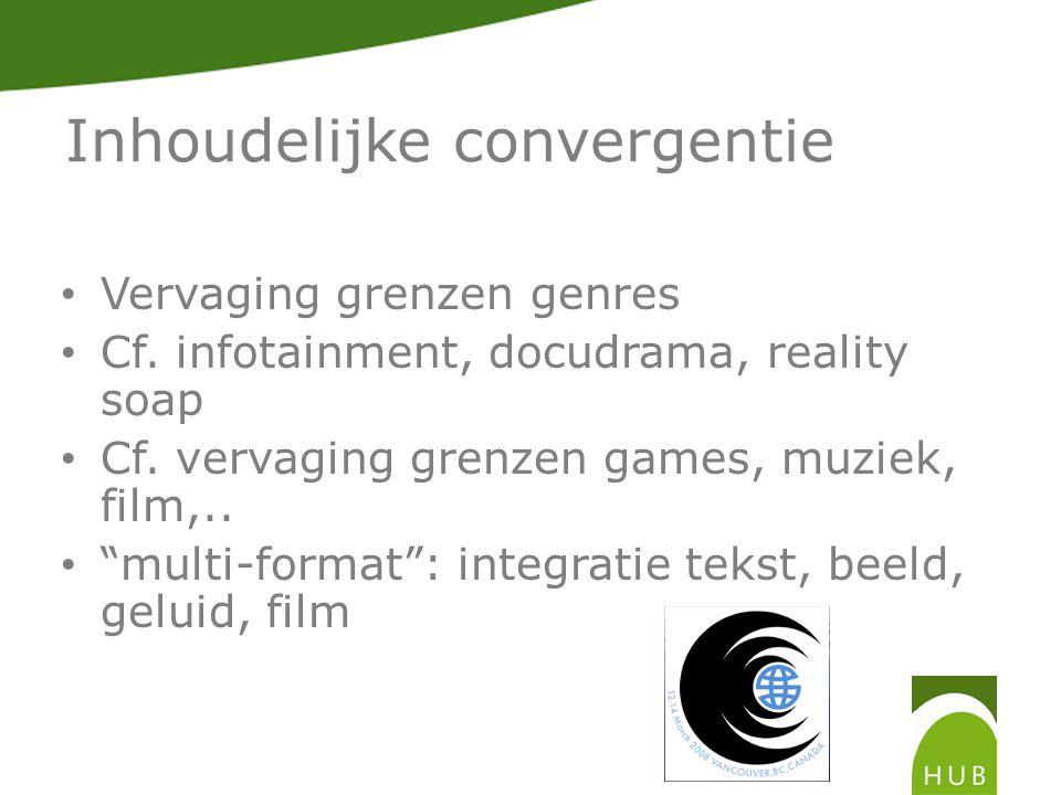 Inhoudelijke convergentie Vervaging grenzen genres Cf.