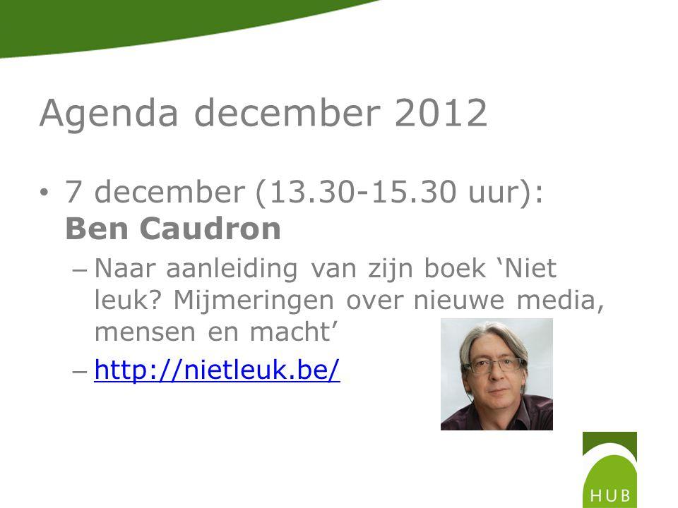 Agenda december 2012 7 december (13.30-15.30 uur): Ben Caudron – Naar aanleiding van zijn boek 'Niet leuk.