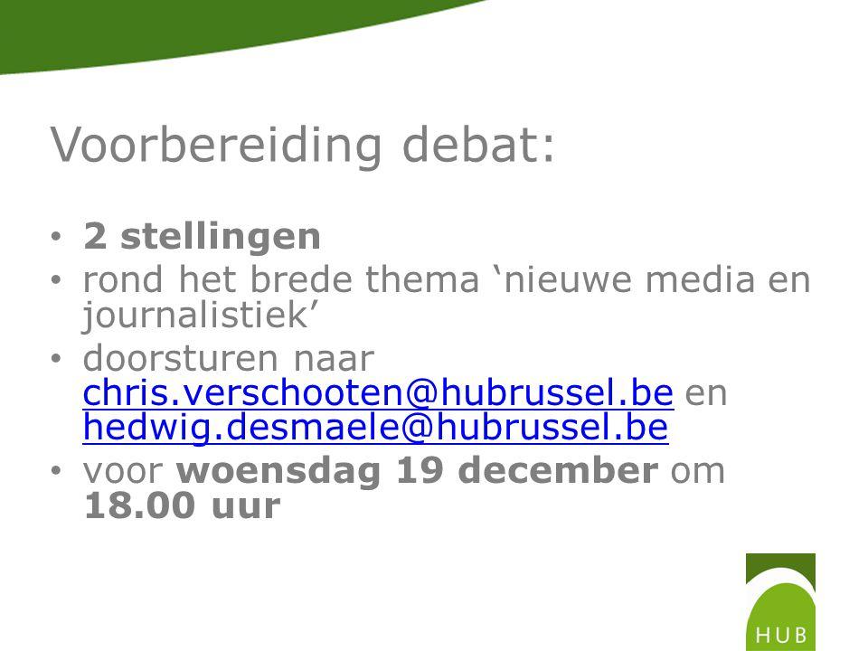 Voorbereiding debat: 2 stellingen rond het brede thema 'nieuwe media en journalistiek' doorsturen naar chris.verschooten@hubrussel.be en hedwig.desmaele@hubrussel.be chris.verschooten@hubrussel.be hedwig.desmaele@hubrussel.be voor woensdag 19 december om 18.00 uur