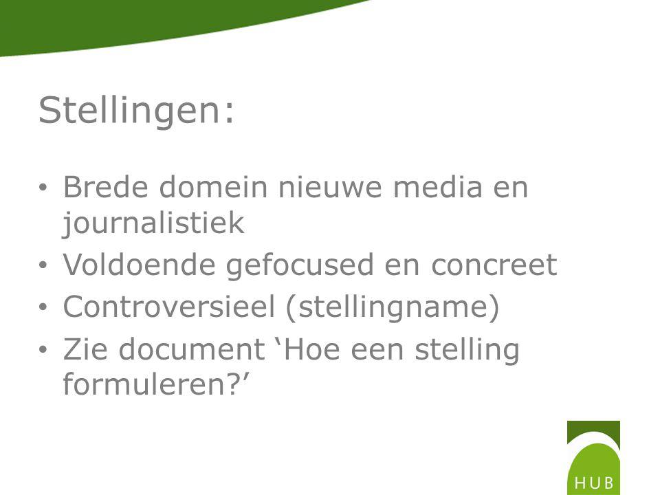 Stellingen: Brede domein nieuwe media en journalistiek Voldoende gefocused en concreet Controversieel (stellingname) Zie document 'Hoe een stelling formuleren '