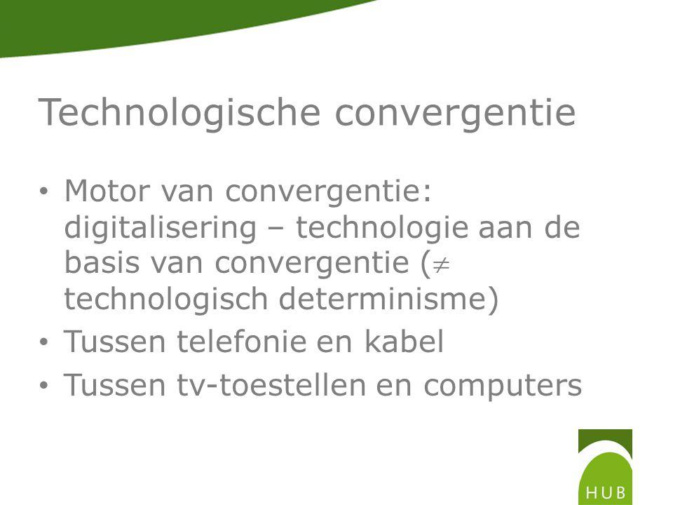 Technologische convergentie Motor van convergentie: digitalisering – technologie aan de basis van convergentie ( technologisch determinisme) Tussen telefonie en kabel Tussen tv-toestellen en computers