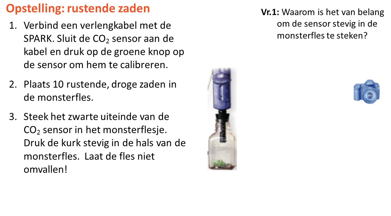 Vr.1: Waarom is het van belang om de sensor stevig in de monsterfles te steken.