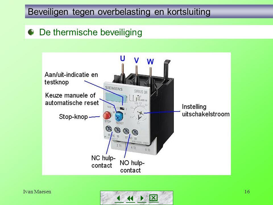 Ivan Maesen16        De thermische beveiliging Beveiligen tegen overbelasting en kortsluiting