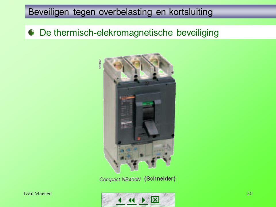 Ivan Maesen20        De thermisch-elekromagnetische beveiliging Beveiligen tegen overbelasting en kortsluiting