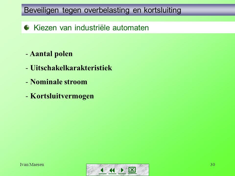 Ivan Maesen30        Kiezen van industriële automaten Beveiligen tegen overbelasting en kortsluiting - Aantal polen - Uitschakelkarakteristiek
