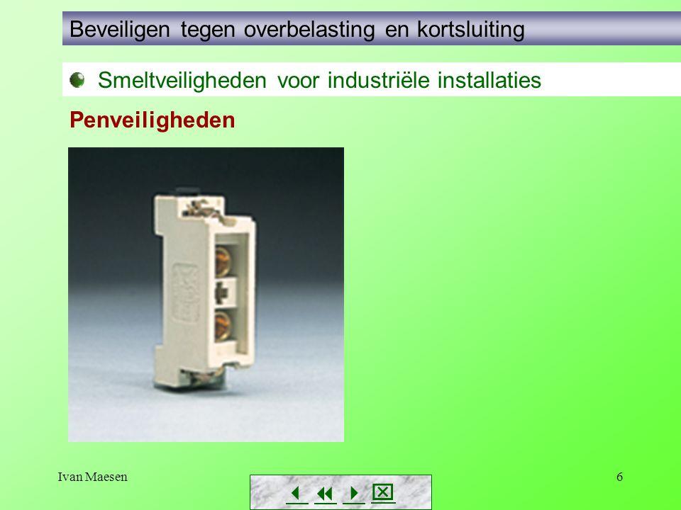 Ivan Maesen6        Smeltveiligheden voor industriële installaties Beveiligen tegen overbelasting en kortsluiting Penveiligheden