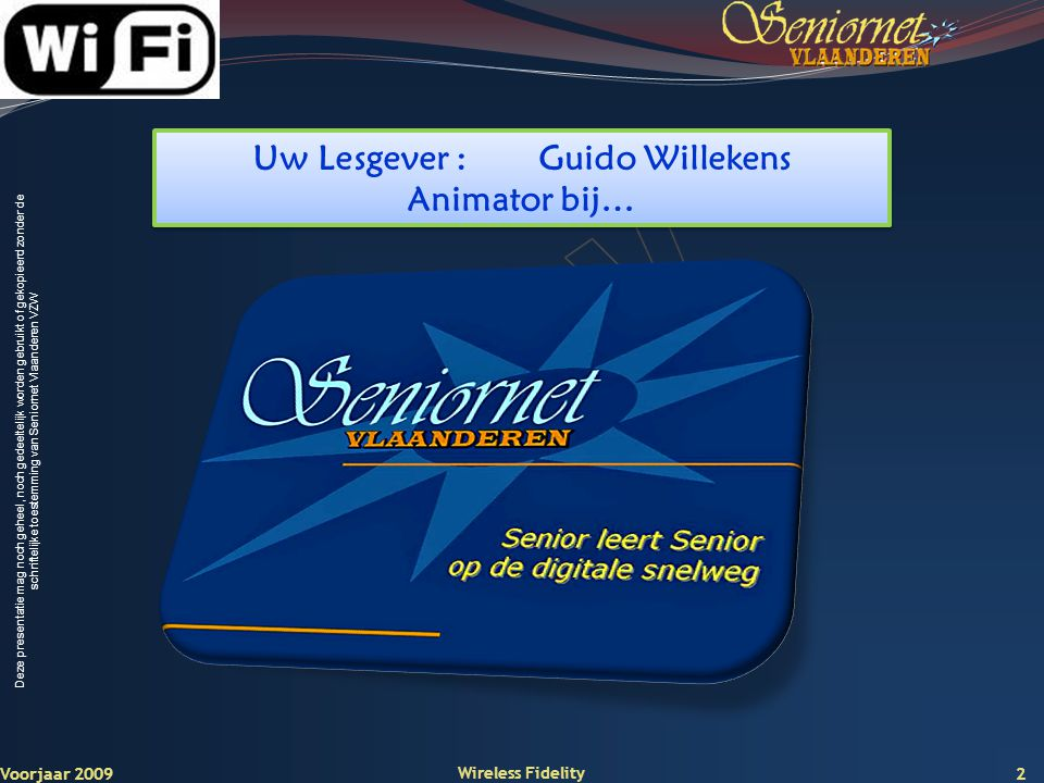 Deze presentatie mag noch geheel, noch gedeeltelijk worden gebruikt of gekopieerd zonder de schriftelijke toestemming van Seniornet Vlaanderen VZW Deel 5 Het Wi-Fi Basisstation 2 soorten….