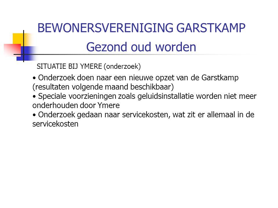 BEWONERSVERENIGING GARSTKAMP Gezond ouder worden Stelling 2 Ymere doet er goed aan de opzet van de Garstkamp te wijzigen, wij willen allemaal apart stroom, verwarming en kabel betalen.