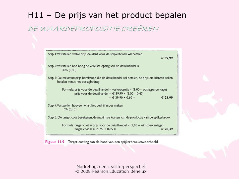 Marketing, een reallife-perspectief © 2008 Pearson Education Benelux H11 – De prijs van het product bepalen DE WAARDEPROPOSITIE CREËREN