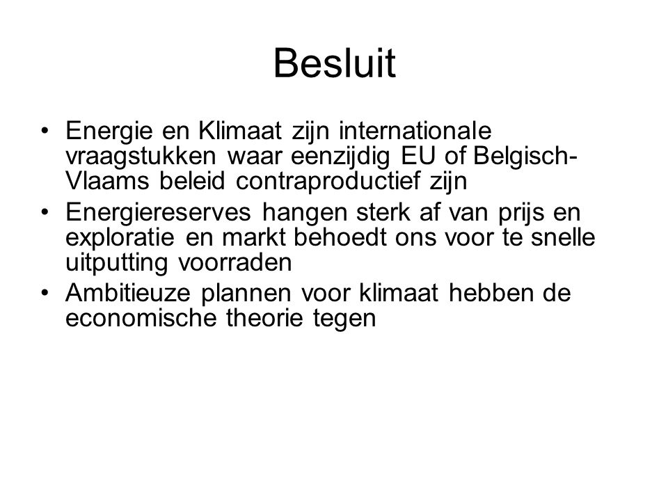 Besluit Energie en Klimaat zijn internationale vraagstukken waar eenzijdig EU of Belgisch- Vlaams beleid contraproductief zijn Energiereserves hangen