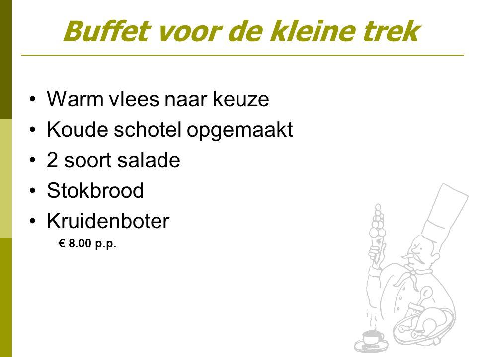 Warm vlees naar keuze Koude schotel opgemaakt 2 soort salade Stokbrood Kruidenboter € 8.00 p.p.