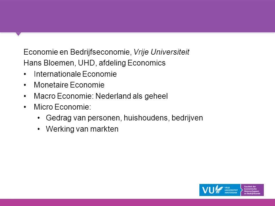 2 Economie en Bedrijfseconomie, Vrije Universiteit Hans Bloemen, UHD, afdeling Economics Internationale Economie Monetaire Economie Macro Economie: Ne