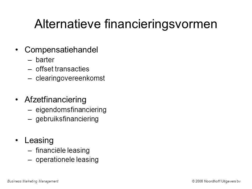 Business Marketing Management© 2008 Noordhoff Uitgevers bv Alternatieve financieringsvormen Compensatiehandel –barter –offset transacties –clearingove