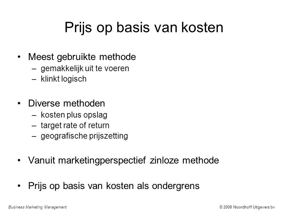 Business Marketing Management© 2008 Noordhoff Uitgevers bv Prijs op basis van kosten Meest gebruikte methode –gemakkelijk uit te voeren –klinkt logisc