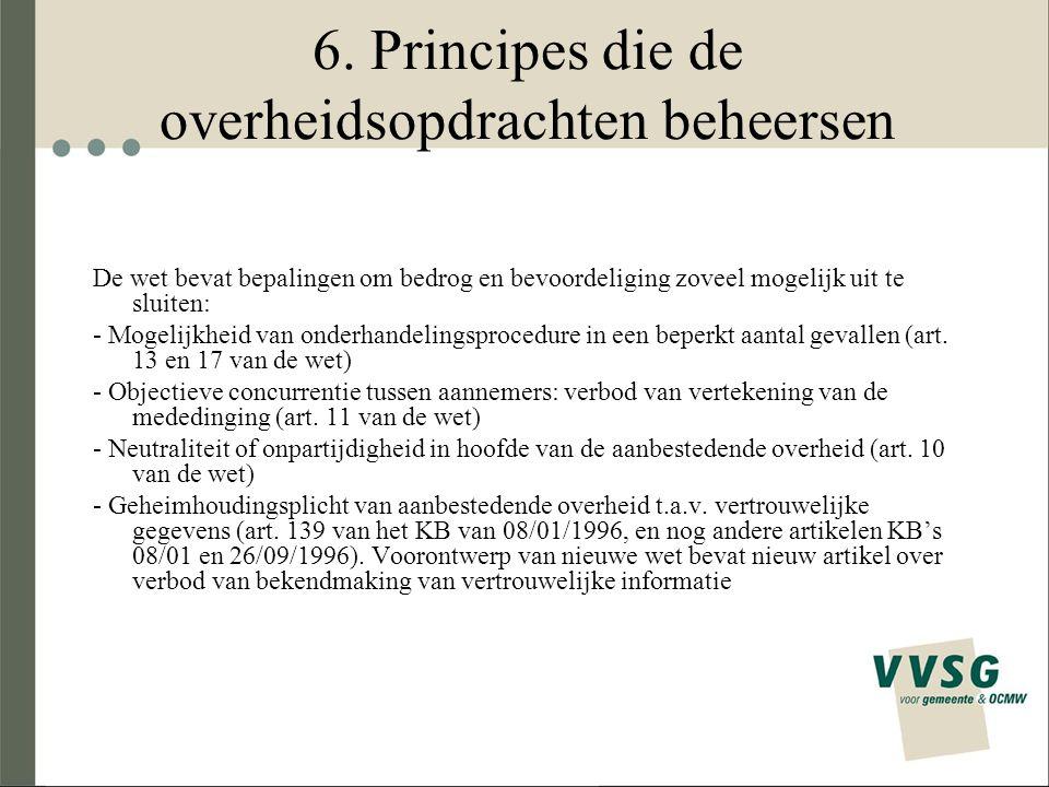 6. Principes die de overheidsopdrachten beheersen De wet bevat bepalingen om bedrog en bevoordeliging zoveel mogelijk uit te sluiten: - Mogelijkheid v