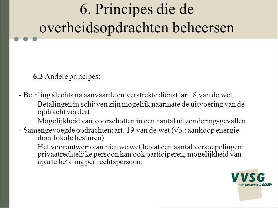 6. Principes die de overheidsopdrachten beheersen 6.3 Andere principes: - Betaling slechts na aanvaarde en verstrekte dienst: art. 8 van de wet Betali