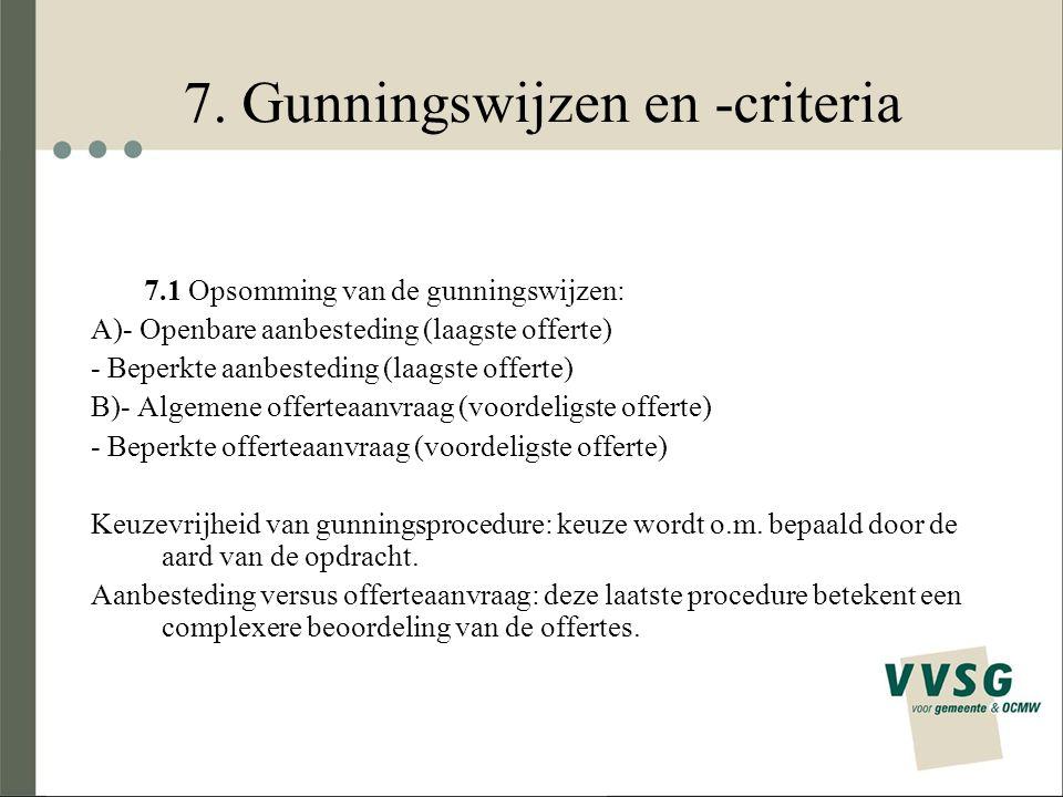 7. Gunningswijzen en -criteria 7.1 Opsomming van de gunningswijzen: A)- Openbare aanbesteding (laagste offerte) - Beperkte aanbesteding (laagste offer