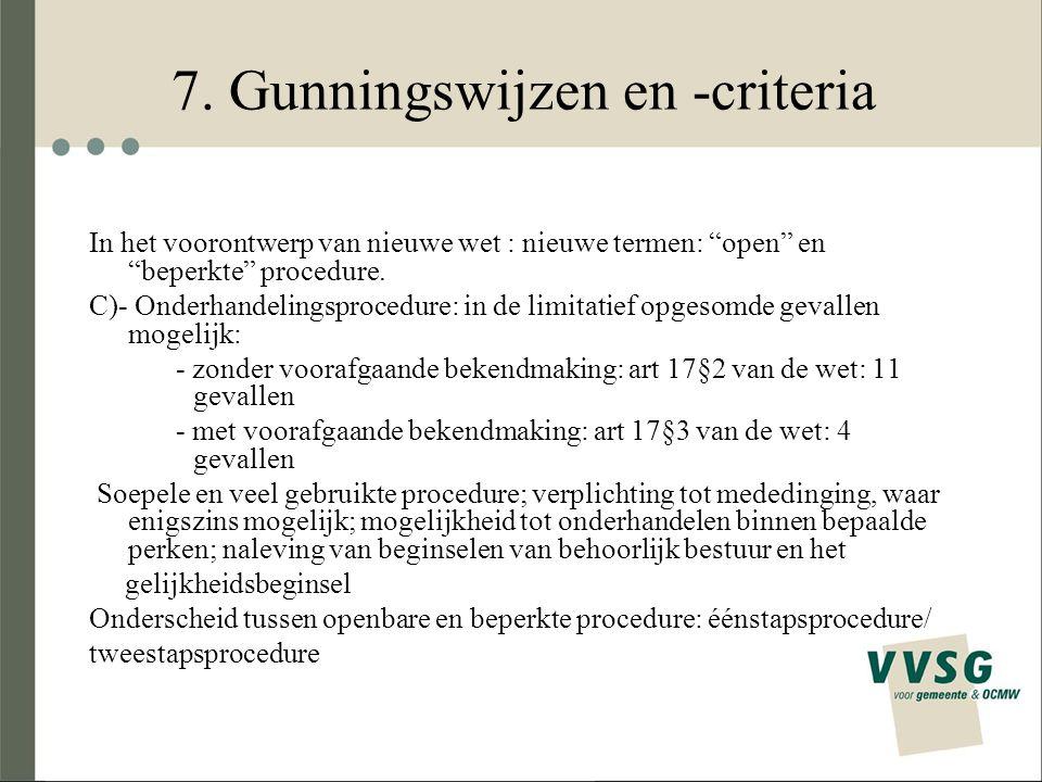 """7. Gunningswijzen en -criteria In het voorontwerp van nieuwe wet : nieuwe termen: """"open"""" en """"beperkte"""" procedure. C)- Onderhandelingsprocedure: in de"""