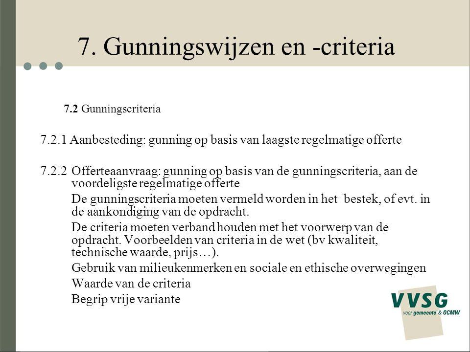 7. Gunningswijzen en -criteria 7.2 Gunningscriteria 7.2.1 Aanbesteding: gunning op basis van laagste regelmatige offerte 7.2.2Offerteaanvraag: gunning