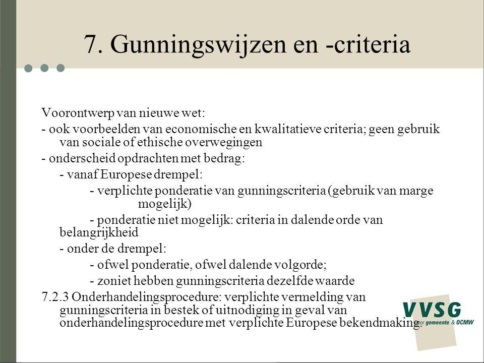 7. Gunningswijzen en -criteria Voorontwerp van nieuwe wet: - ook voorbeelden van economische en kwalitatieve criteria; geen gebruik van sociale of eth