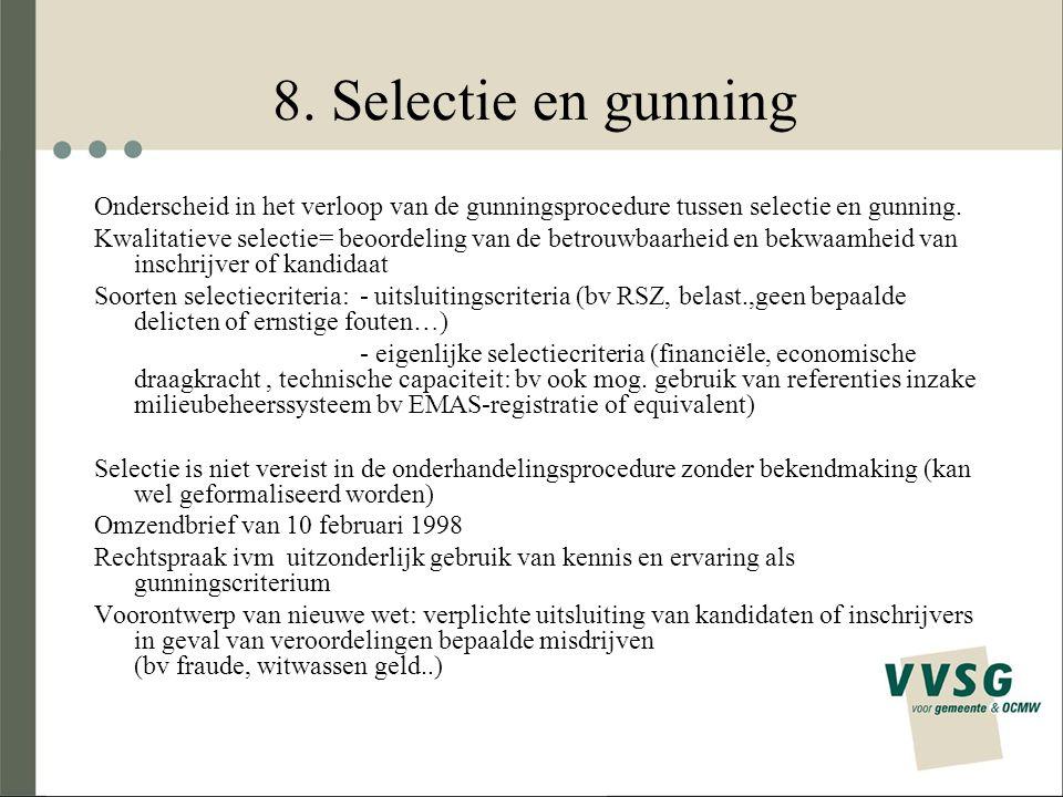 8. Selectie en gunning Onderscheid in het verloop van de gunningsprocedure tussen selectie en gunning. Kwalitatieve selectie= beoordeling van de betro