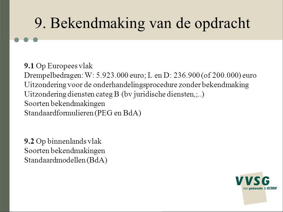 9. Bekendmaking van de opdracht 9.1 Op Europees vlak Drempelbedragen: W: 5.923.000 euro; L en D: 236.900 (of 200.000) euro Uitzondering voor de onderh