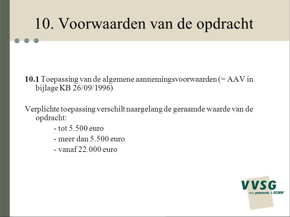 10. Voorwaarden van de opdracht 10.1 Toepassing van de algemene aannemingsvoorwaarden (= AAV in bijlage KB 26/09/1996) Verplichte toepassing verschilt