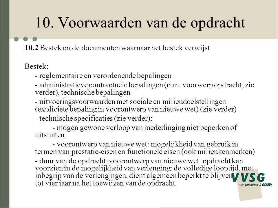 10. Voorwaarden van de opdracht 10.2 Bestek en de documenten waarnaar het bestek verwijst Bestek: - reglementaire en verordenende bepalingen - adminis